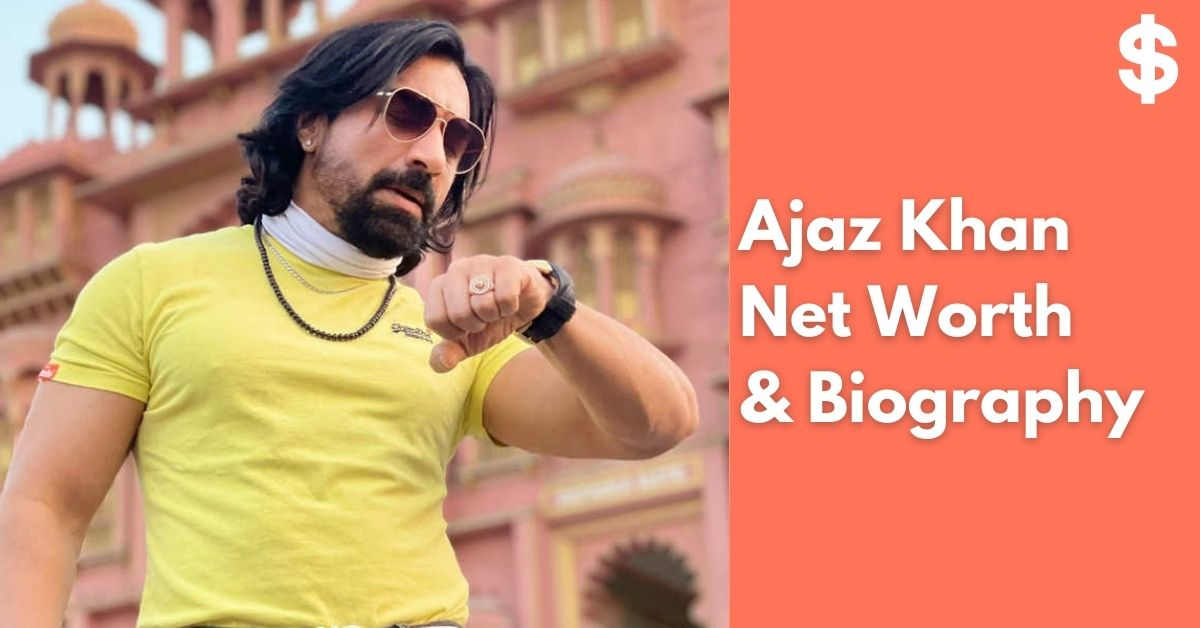 Ajaz Khan Net Worth | Income, Salary, Property | Biography