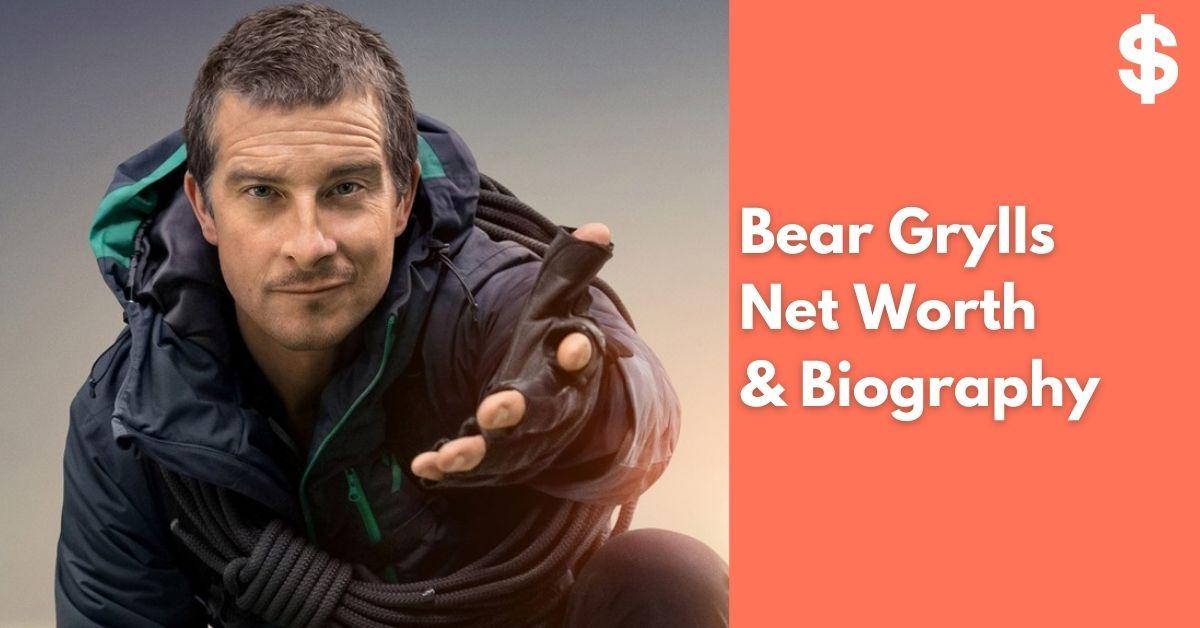 Bear Grylls Net Worth | Income, Salary, Property | Biography