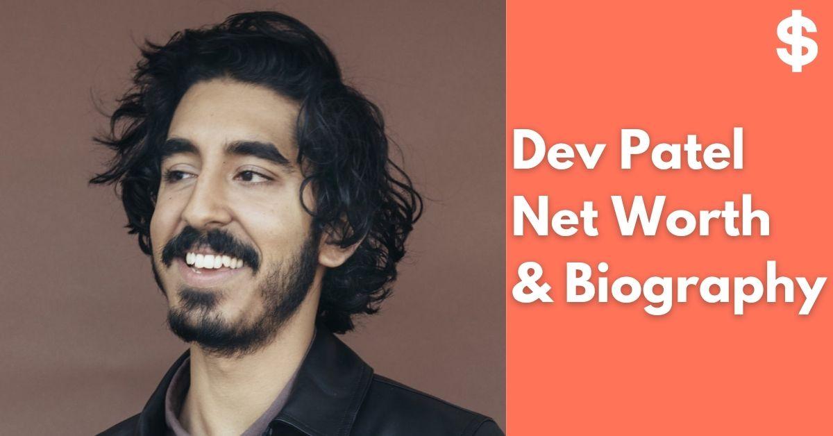 Dev Patel Net Worth | Income, Salary, Property | Biography