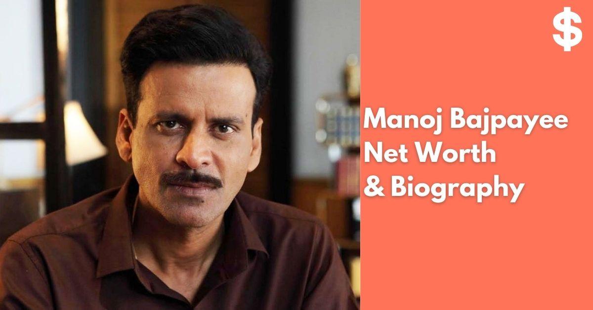 Manoj Bajpayee Net Worth Income, Salary, Property Biography