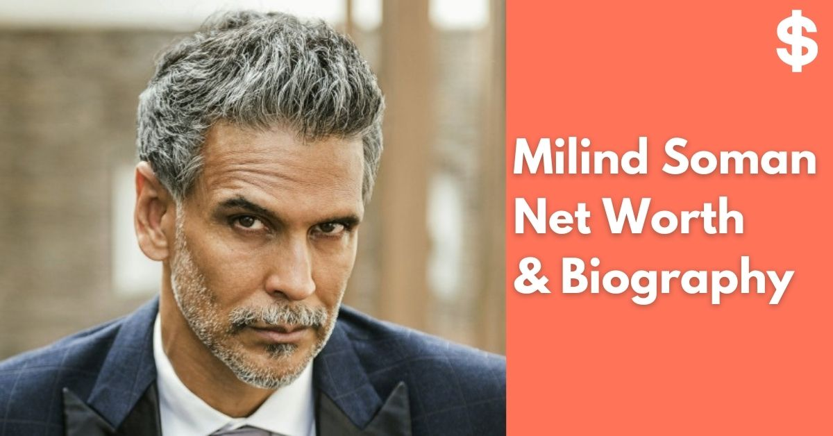 Milind Soman Net Worth Income, Salary, Property Biography