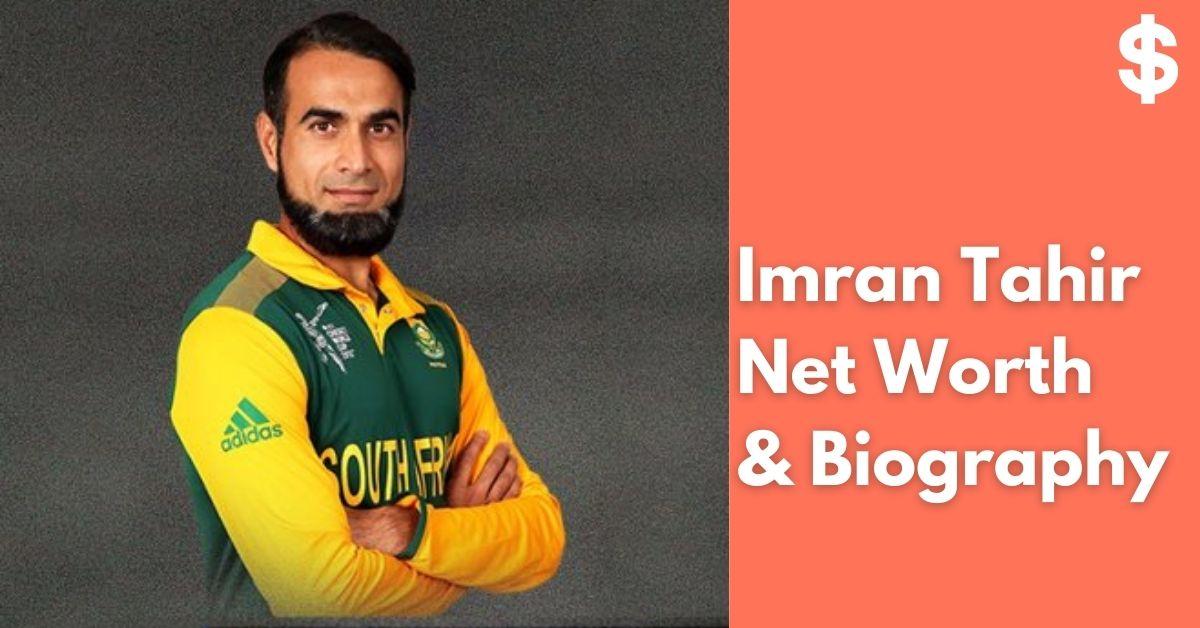 Imran Tahir Net Worth | Income, Salary, Property | Biography