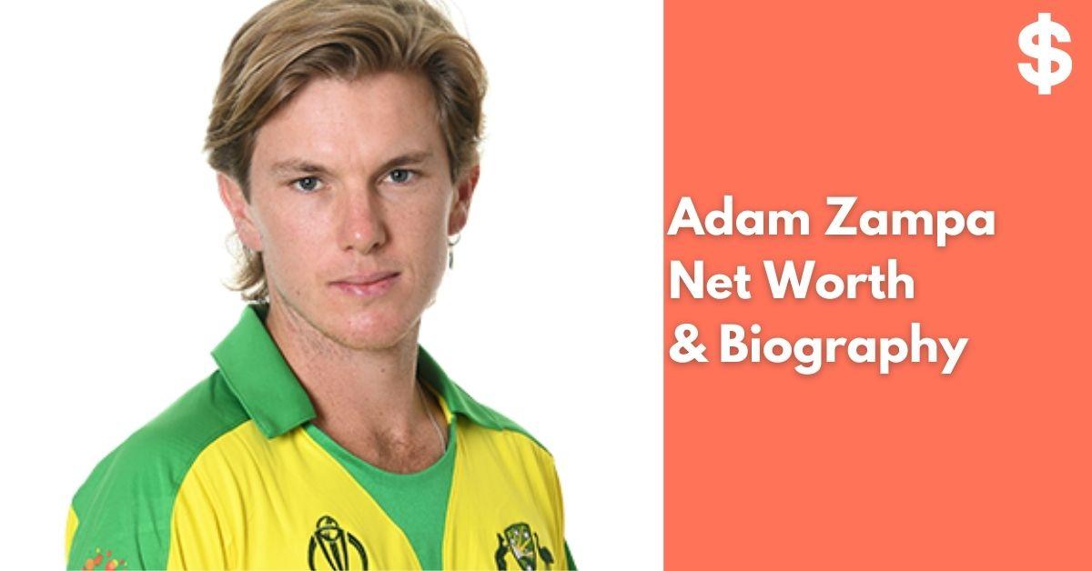 Adam Zampa Net Worth | Income, Salary, Property | Biography