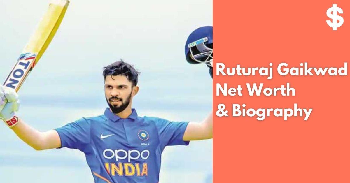 Ruturaj Gaikwad Net Worth | Income, Salary, Property | Biography