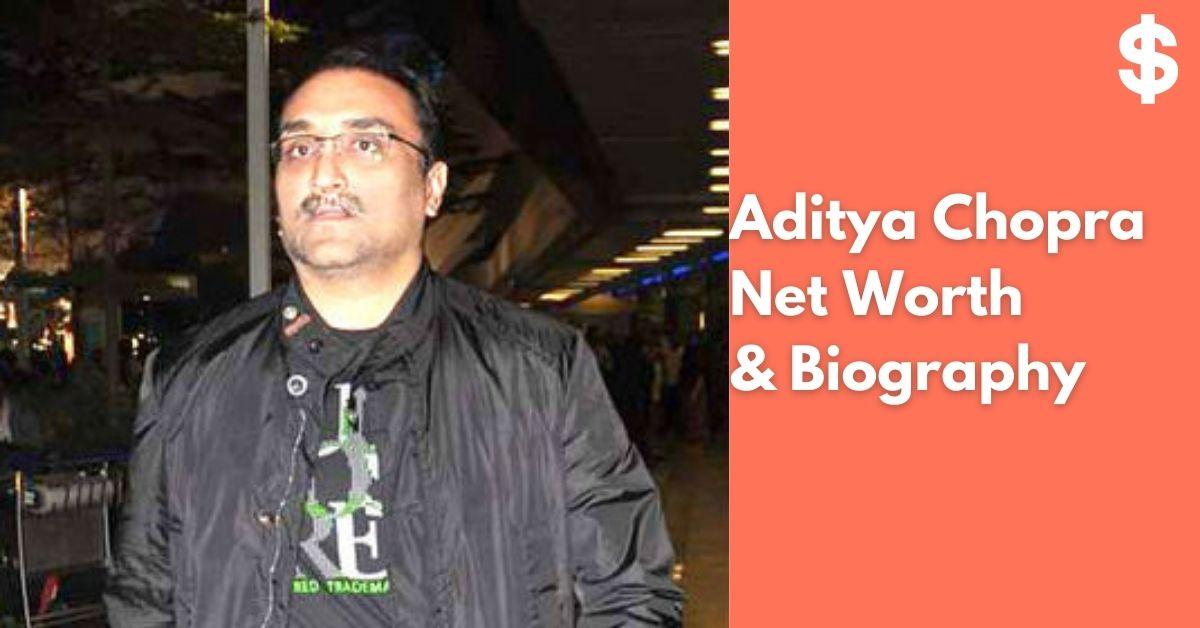 Aditya Chopra Net Worth | Income, Salary, Property | Biography