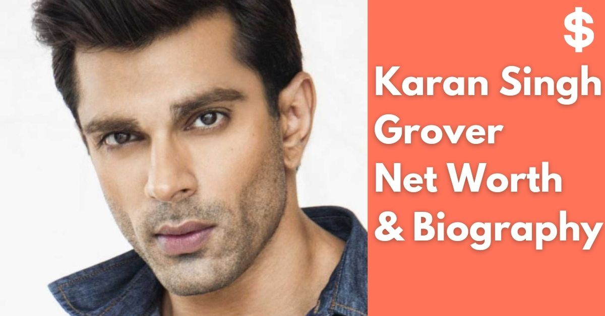 Karan Singh Grover Net Worth | Income, Salary, Property | Biography
