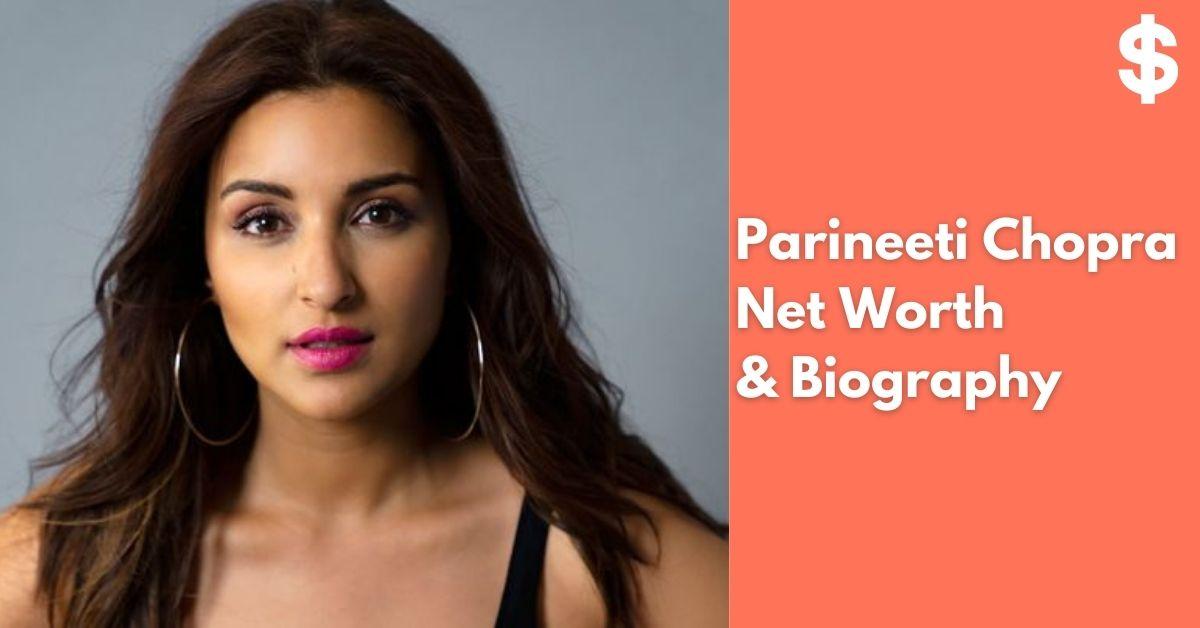 Parineeti Chopra Net Worth | Income, Salary, Property | Biography