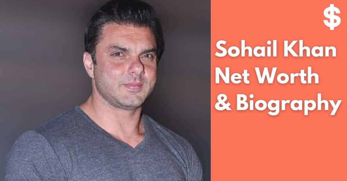 Sohail Khan Net Worth   Income, Salary, Property   Biography
