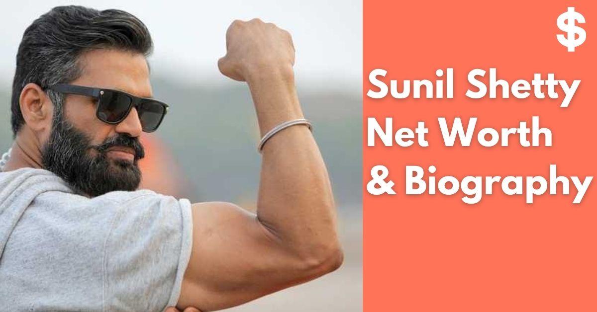 Sunil Shetty Net Worth Income, Salary, Property Biography