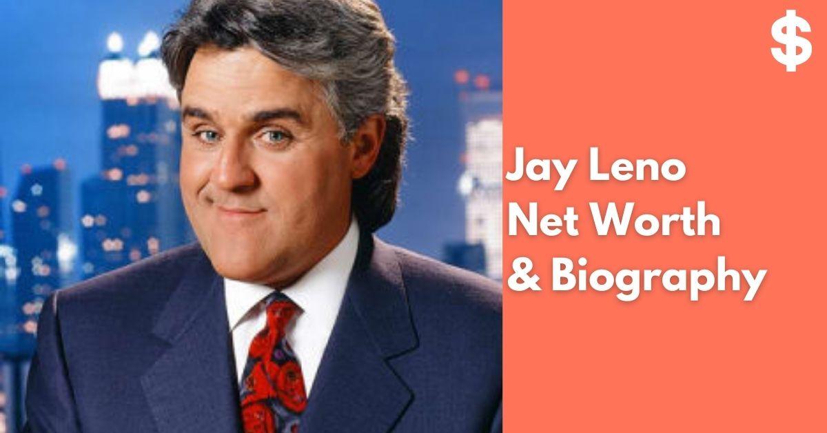 Jay Leno Net Worth | Income, Salary, Property | Biography