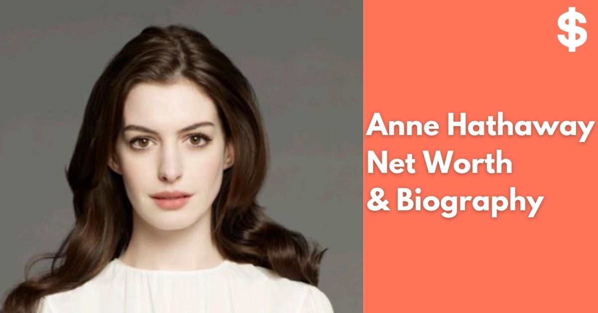 Anne Hathaway Net Worth | Income, Salary, Property | Biography