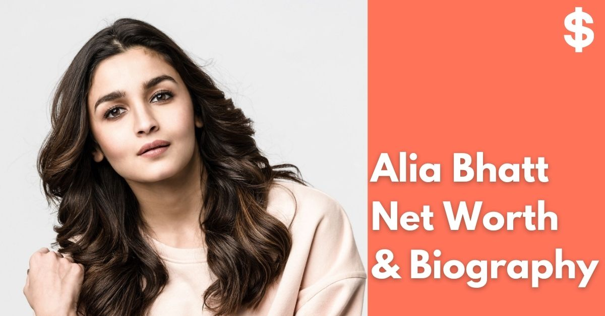 Alia Bhatt Net Worth | Income, Salary, Property | Biography
