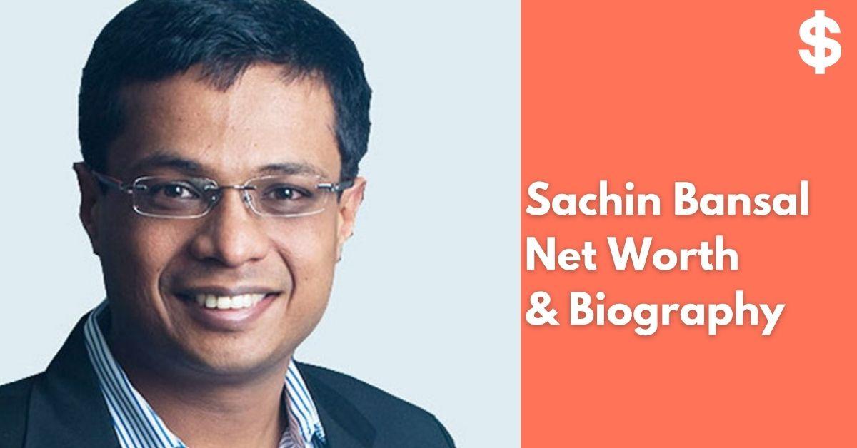 Sachin Bansal Net Worth | Income, Salary, Property | Biography