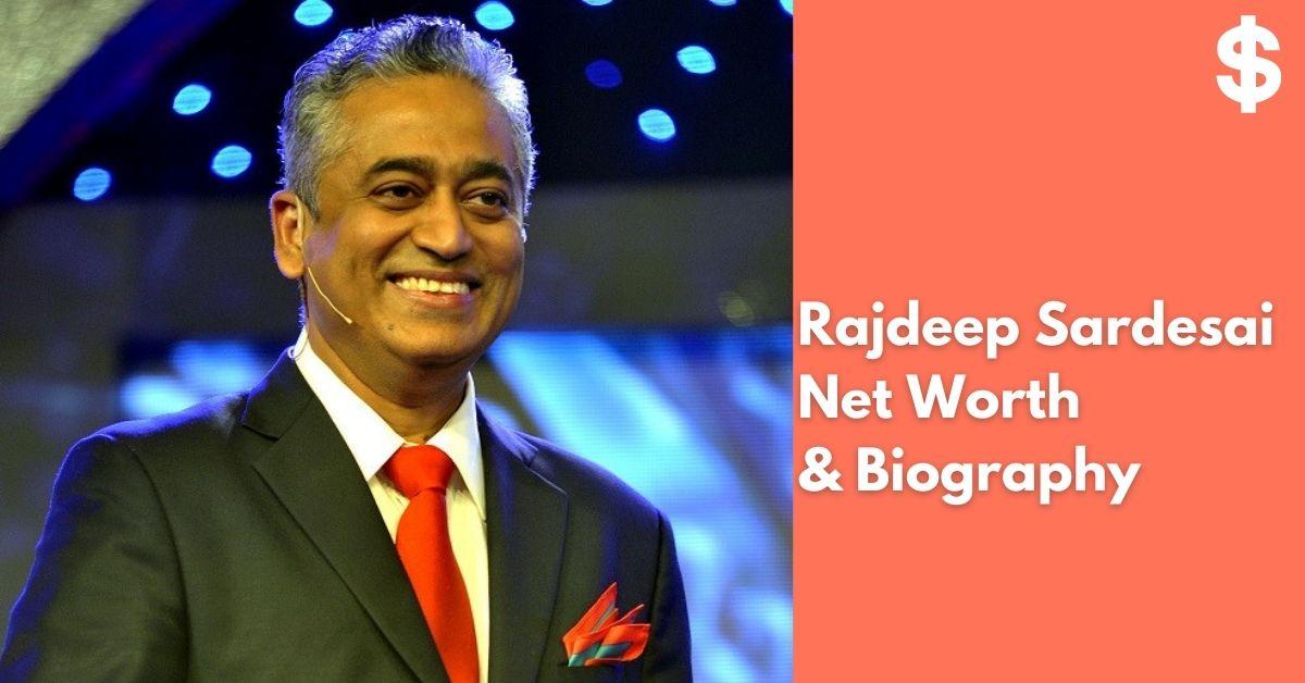 Rajdeep Sardesai Net Worth | Income, Salary, Property | Biography