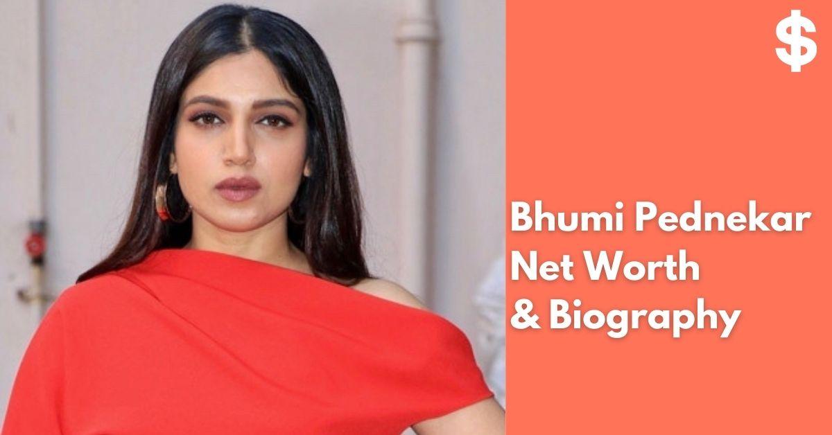 Bhumi Pednekar Net Worth | Income, Salary, Property | Biography