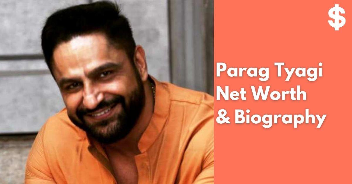 Parag Tyagi Net Worth | Income, Salary, Property | Biography