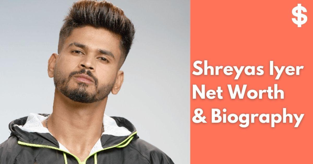 Shreyas Iyer Net Worth   Income, Salary, Property   Biography